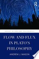 Flow and Flux in Plato   s Philosophy