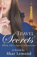 Travel Secrets  Book Two   Paris and Bordeaux
