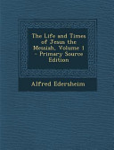 The Life And Times Of Jesus The Messiah Volume 1 Primary Source Edition