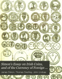 Simon s Essay on Irish Coins  and of the Currency of Foreign Monies in Ireland