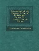 Proceedings of the Engineers  Club of Philadelphia  Volume 30   Primary Source Edition