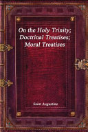 On The Holy Trinity Doctrinal Treatises Moral Treatises