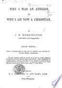 Why I was an Atheist, and why I am now a Christian ... Second edition. With an introduction by the Rev. W. Barker, etc