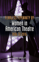 Fearless Femininity by Women in American Theatre  1910s to 2010s