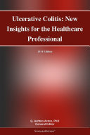 Ulcerative Colitis  New Insights for the Healthcare Professional  2011 Edition