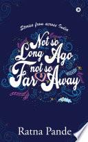 Not so Long Ago, Not so Far Away Book Online