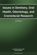 Issues in Dentistry, Oral Health, Odontology, and Craniofacial Research: 2013 Edition