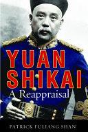 Yuan Shikai : a reappraisal / Patrick Fuliang Shan.
