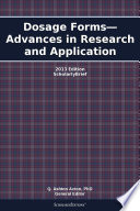 Dosage Forms—Advances in Research and Application: 2013 Edition