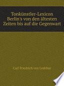 Tonk?nstler-Lexicon Berlin's von den ?ltesten Zeiten bis auf die Gegenwart