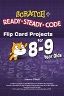 SCRATCH Projects for 8-9 year olds: Scratch Short and Easy with Ready-Steady-Code
