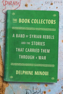link to The book collectors : a band of Syrian rebels and the stories that carried them through a war in the TCC library catalog
