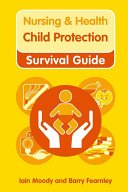 Nursing & Health Survival Guide: Child Protection : Safeguarding Children Against Abuse