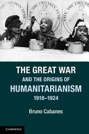 The Great War and the Origins of Humanitarianism  1918   1924