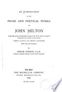 An Introduction to the Prose and Poetical Works of John Milton  Comprising All the Autobiographic Passages in His Works