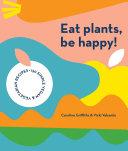 Eat Plants  Be Happy