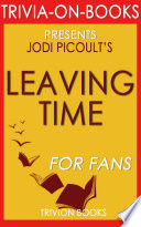 Leaving Time: A Novel by Jodi Picoult (Trivia-On-Books)