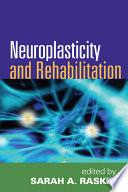 """""""Neuroplasticity and Rehabilitation"""" by Sarah A. Raskin"""