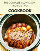 The Complete Slow Cooking For Two Cookbook