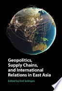 Geopolitics Supply Chains And International Relations In East Asia
