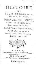 Pdf Histoire de Louis de Bourbon, second du nom, Prince de Condé, premier prince du sang surnommé Le Grand ; ornée de plans de sièges & de batailles ; par M. Desormeaux. Seconde édition, revue & corrigée