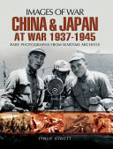 China and Japan at war 1937-1945: rare photographs from wartime archives