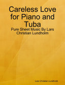 Careless Love for Piano and Tuba - Pure Sheet Music By Lars Christian Lundholm