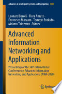 """Advanced Information Networking and Applications: Proceedings of the 34th International Conference on Advanced Information Networking and Applications (AINA-2020)"" by Leonard Barolli, Flora Amato, Francesco Moscato, Tomoya Enokido, Makoto Takizawa"