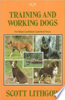 """""""Training and Working Dogs for Quiet Confident Control of Stock"""" by Scott Lithgow"""