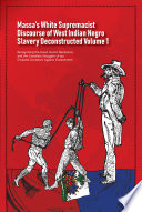 Massa   s White Supremacist Discourse of West Indian Negro Slavery Deconstructed Volume 1 Recognising the Great  Heroic Resistance and the Ceaseless Struggles of our Enslaved Ancestors Against Enslavement Book