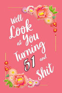 Well Look at You Turning 51 and Shit Notebook Gift