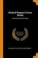 Richard Wagner s Prose Works