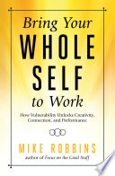 """Bring Your Whole Self To Work: How Vulnerability Unlocks Creativity, Connection, and Performance"" by Mike Robbins"