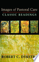 """""""Images of Pastoral Care: Classic Readings"""" by Robert C Dykstra"""