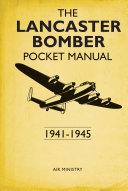 The Lancaster Bomber Pocket Manual