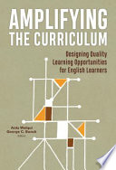 link to Amplifying the curriculum : designing quality learning opportunities for English learners in the TCC library catalog