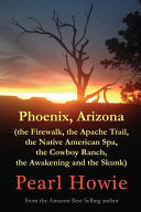 Phoenix  Arizona  the Firewalk  the Apache Trail  the Native American Spa  the Cowboy Ranch  the Awakening and the Skunk