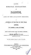 Later Biblical Researches in Palestine, and in the Adjacent Regions