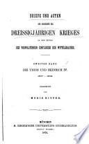 Briefe und akten zur geschichte des dreissigjährigen krieges in den zeiten des vorwaltenden einflusses der Wittelsbacher ...: bd. Die union von Heinrich IV. 1607-1609