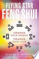 Flying Star Feng Shui  : Change your Energy; Change your Luck