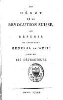 Du début de la révolution suisse, ou Défense du cy-devant général de Weiss contre ses détracteurs
