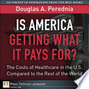 Is America Getting What It Pays For The Costs Of Healthcare In The U S Compared To The Rest Of The World