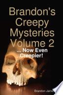 Brandon's Creepy Mysteries Volume 2: ... Now Even Creepier!