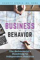 The Business of Behavior  The Behaviorist s Roadmap to Independent Practice