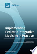 Implementing Pediatric Integrative Medicine in Practice