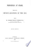 Principles at Stake. Essays on church questions of the day. Edited by G. H. S. Second edition