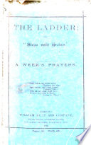 """The Ladder; Or """"Steps Unto Heaven."""" A Week's Prayers"""