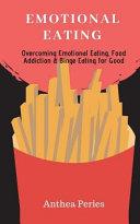Emotional Eating  Overcoming Emotional Eating  Food Addiction and Binge Eating for Good