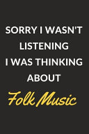 Sorry I Wasn t Listening I Was Thinking About Folk Music Book