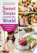 """Sweet Treats around the World: An Encyclopedia of Food and Culture: An Encyclopedia of Food and Culture"" by Timothy G. Roufs Ph.D., Kathleen Smyth Roufs"